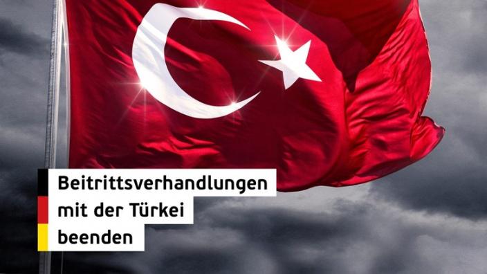 Beitrittsverhandlungen mit der Türkei abbrechen