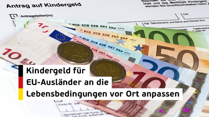 Kindergeld für EU- Ausländer an die Lebensbedingungen der Kinder vor Ort anpassen!